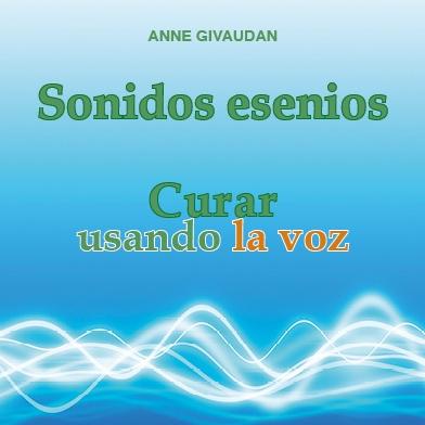 Anne Givaudan - Sonidos esenios. Curar usando la voz
